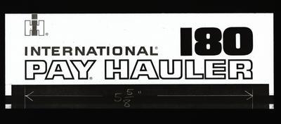 "Film positive: International Harvester Company: logo ""International 180 pay hauler"""