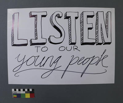 Protest Sign: Listen To Our Young People; 2019; ; 2019.123.1